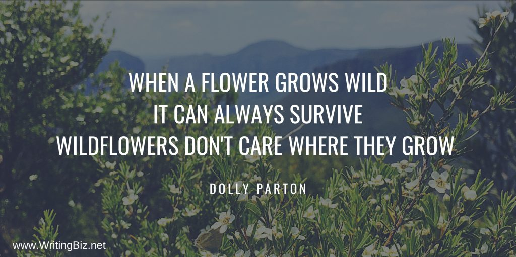 when a flower grows wild it can always survive ...